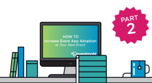 How to Increase Event App Adoption – Part 2